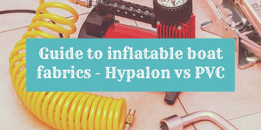 Guide to inflatable boat fabrics: hypalon vs pvc