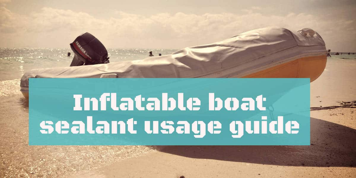 Inflatable boat sealant usage guide 1