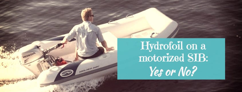 Hydrofoil on a motorized SIB: yes or no? | PumpupBoats com