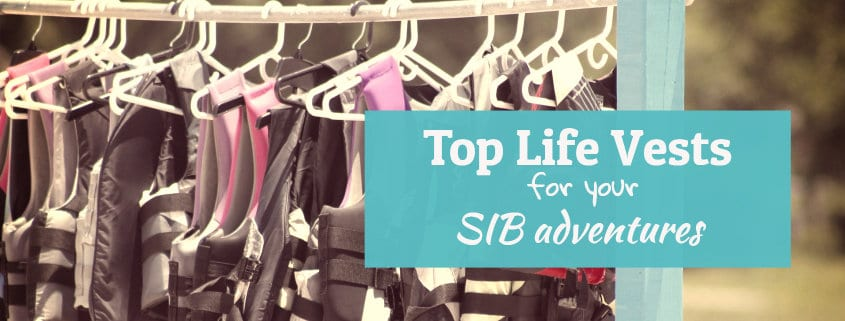 Top life vests for your SIB adventures