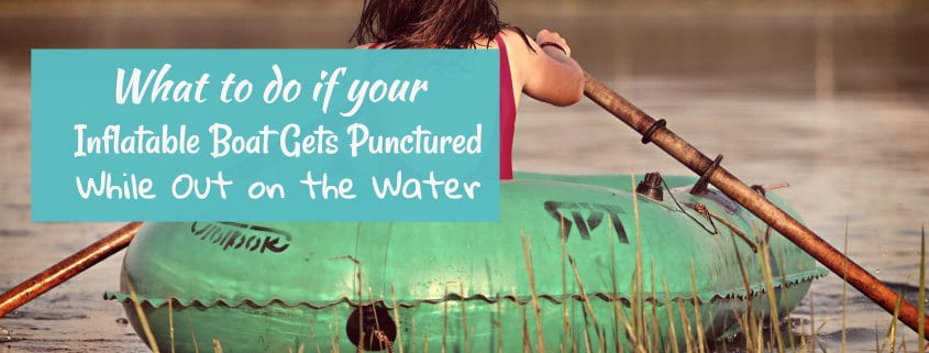 What to do if your inflatable boat gets punctured while out on the water 1