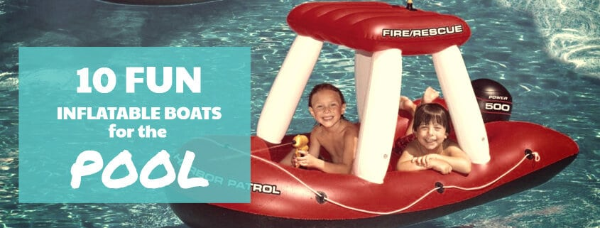 10 fun inflatable rafts/boats for your pool