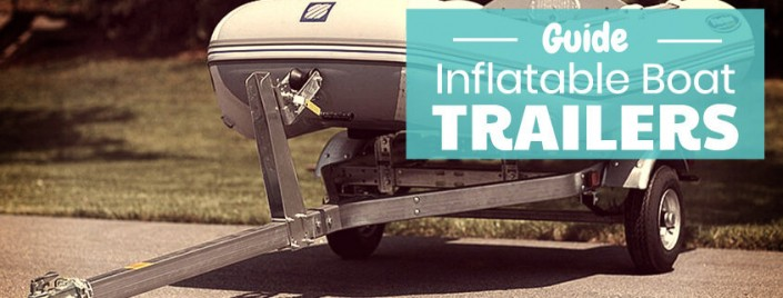 Inflatable boat trailers - Complete guide