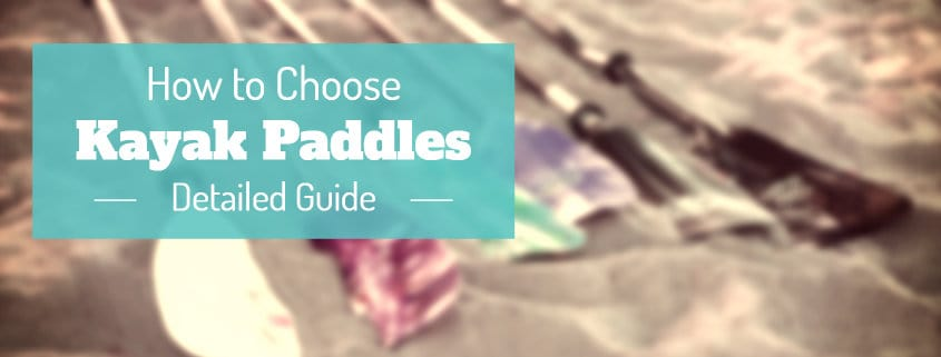How To Choose Inflatable Kayak Paddles