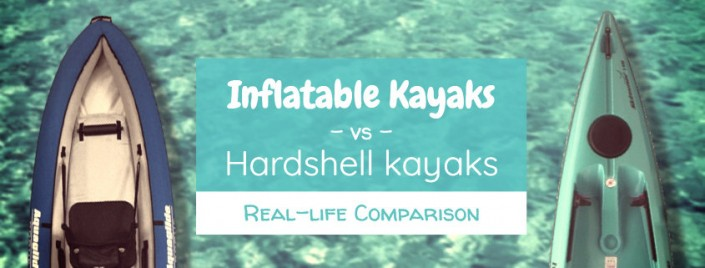 Inflatable vs hard kayak - Real-life comparison & opinion