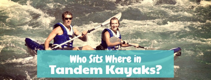 Where to sit in a tandem kayak? It matters a lot!