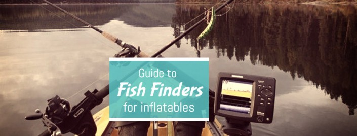 Fish Finders and Inflatable Boats - Everything You Need to Know