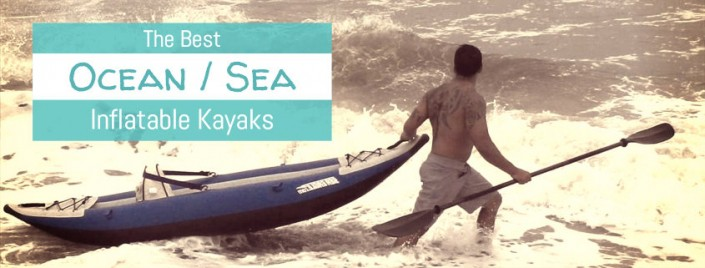 3 Best Inflatable Kayaks for Ocean & Sea Use (Safe & Stable)