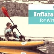 Inflatable Kayaks For Winter Kayaking Guide