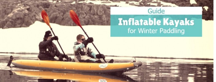 Guide to Inflatable Kayaks for Winter Kayaking