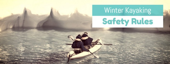 17 Winter Kayaking Safety Tips That Could Save Your Life