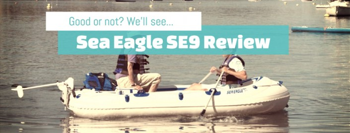 Sea Eagle SE9 Review - Good or Not?