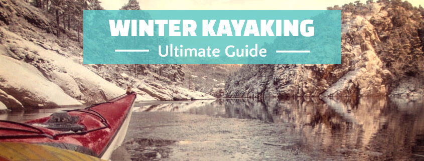 Winter Kayaking Ultimate Guide