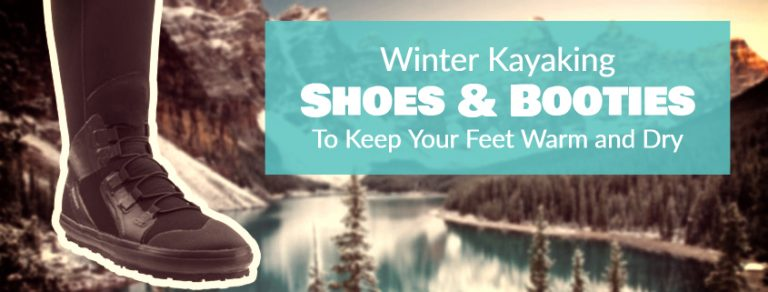 6 Best Kayaking Shoes for Winter [To Stay Warm & Dry]