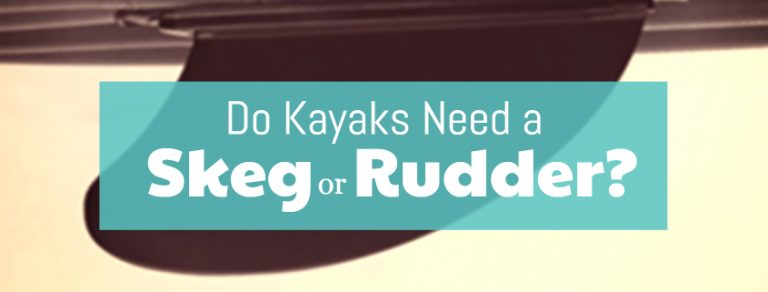 Do Kayaks Need a Skeg or Rudder? Let's see!