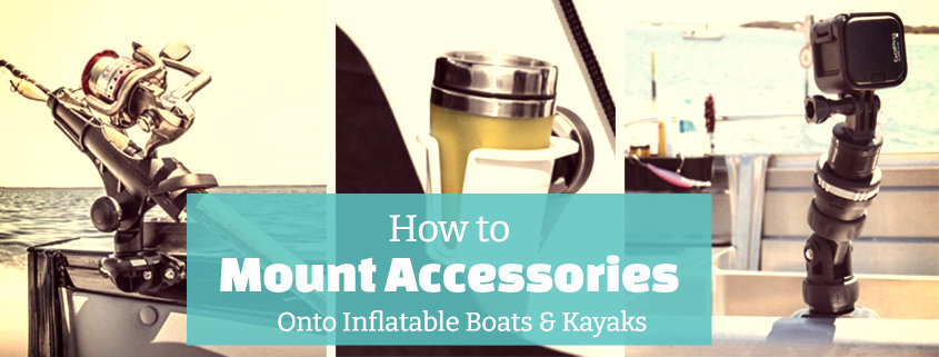 How to Mount Attachments Onto Inflatable Boats & Kayaks