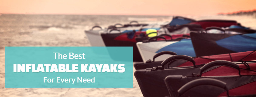 The Best Inflatable Kayaks of [year] Are Awesome