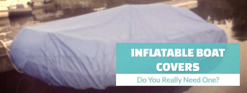 Why you should cover your inflatable boat