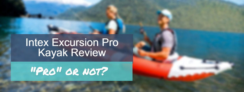 """Intex Excursion Pro Kayak Review - Does It Deserve the """"Pro"""" in Its Name?"""